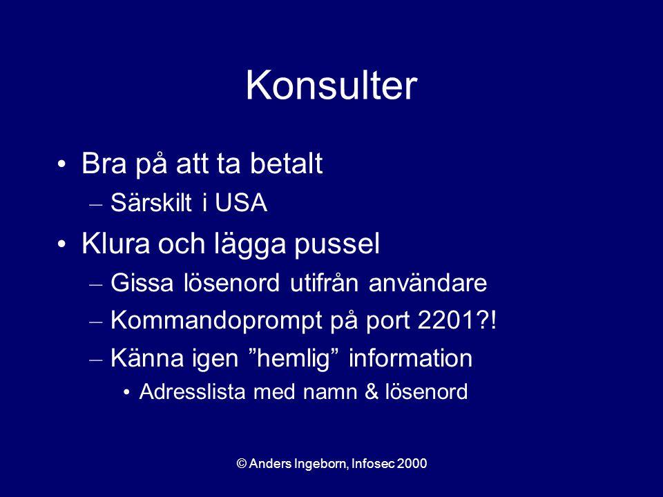 © Anders Ingeborn, Infosec 2000 Konsulter Bra på att ta betalt – Särskilt i USA Klura och lägga pussel – Gissa lösenord utifrån användare – Kommandoprompt på port 2201 .