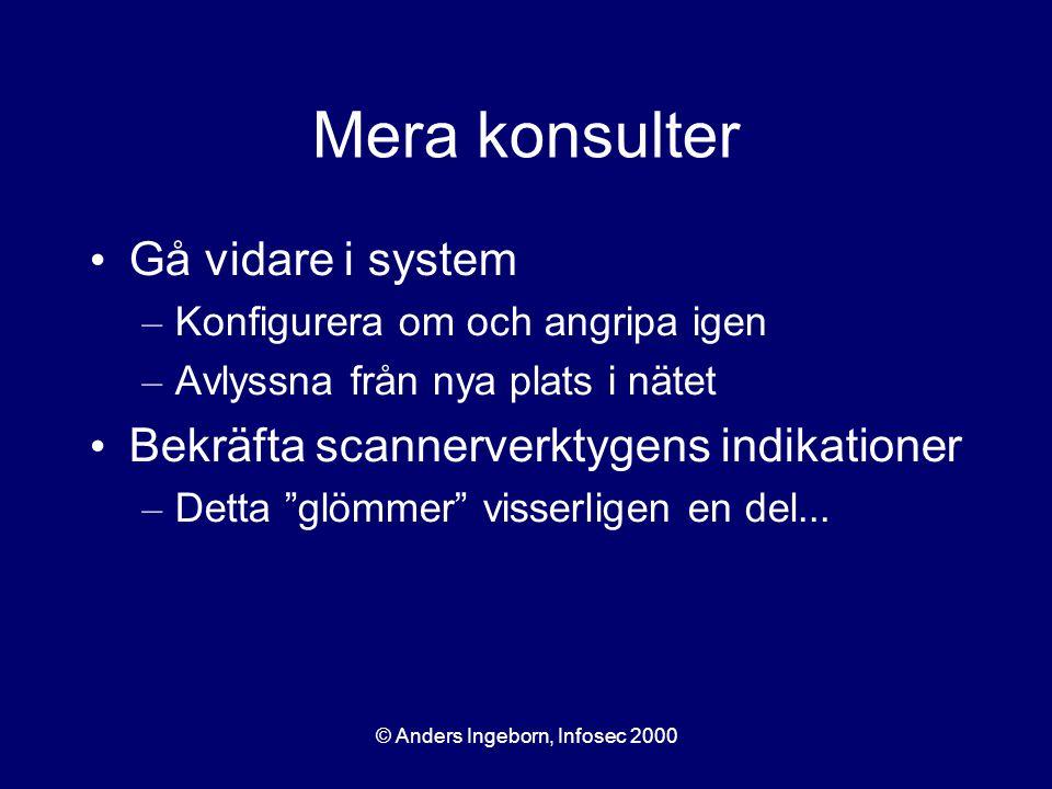 © Anders Ingeborn, Infosec 2000 Mera konsulter Gå vidare i system – Konfigurera om och angripa igen – Avlyssna från nya plats i nätet Bekräfta scannerverktygens indikationer – Detta glömmer visserligen en del...