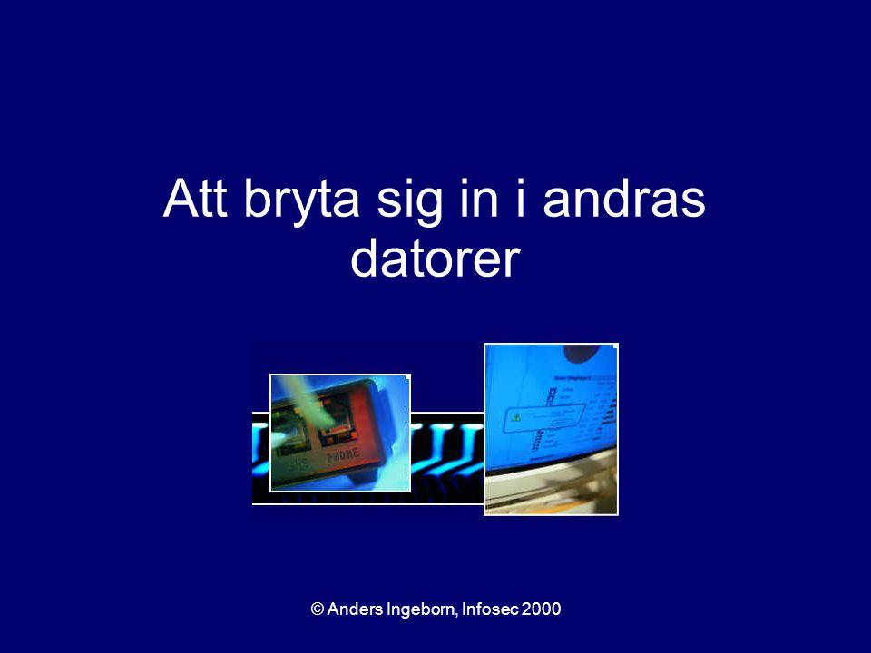 © Anders Ingeborn, Infosec 2000 Att bryta sig in i andras datorer