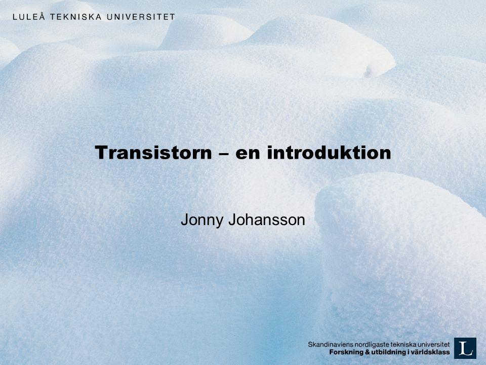 Transistorn – en introduktion Jonny Johansson
