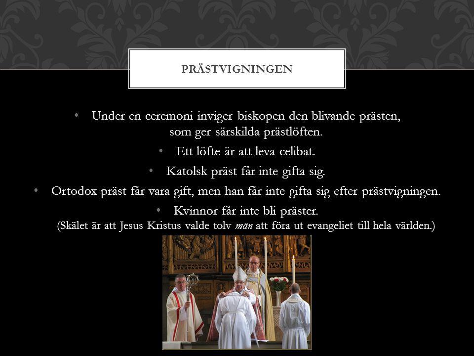 Under en ceremoni inviger biskopen den blivande prästen, som ger särskilda prästlöften. Ett löfte är att leva celibat. Katolsk präst får inte gifta si