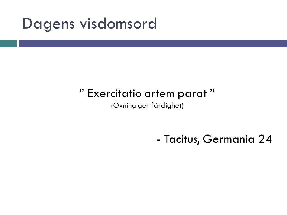 """Dagens visdomsord """" Exercitatio artem parat """" (Övning ger färdighet) - Tacitus, Germania 24"""