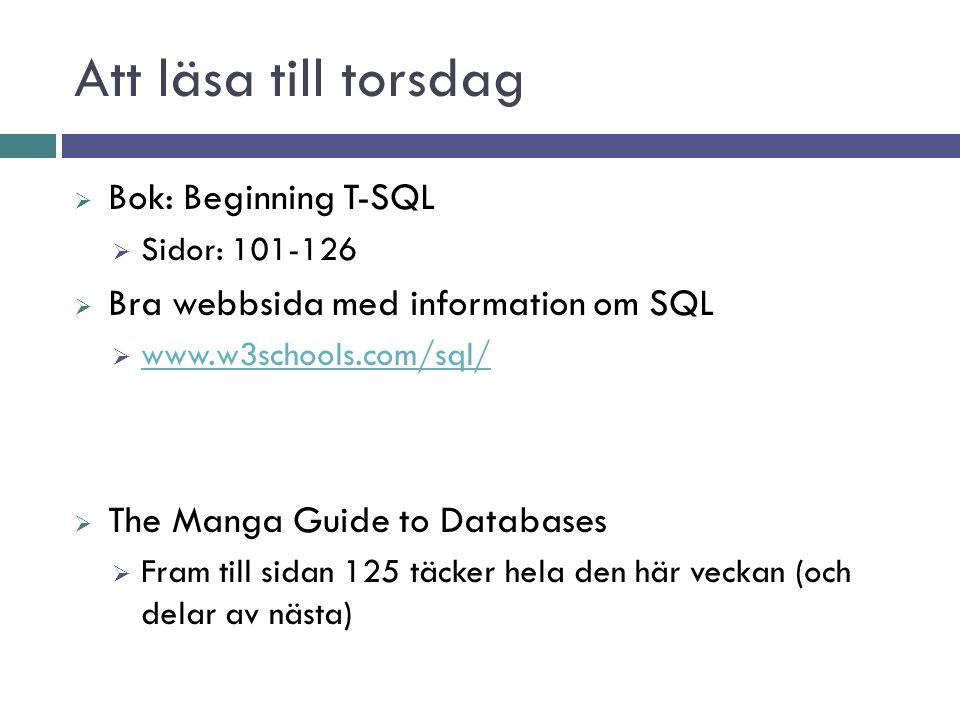 Att läsa till torsdag  Bok: Beginning T-SQL  Sidor: 101-126  Bra webbsida med information om SQL  www.w3schools.com/sql/ www.w3schools.com/sql/  The Manga Guide to Databases  Fram till sidan 125 täcker hela den här veckan (och delar av nästa)