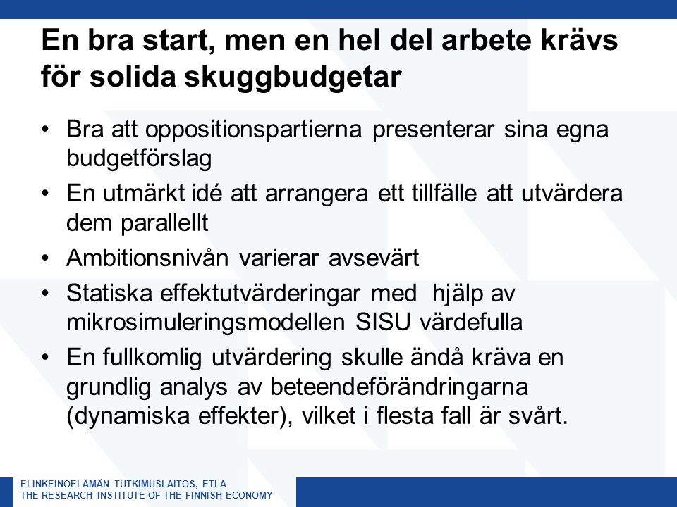 ELINKEINOELÄMÄN TUTKIMUSLAITOS, ETLA THE RESEARCH INSTITUTE OF THE FINNISH ECONOMY En bra start, men en hel del arbete krävs för solida skuggbudgetar