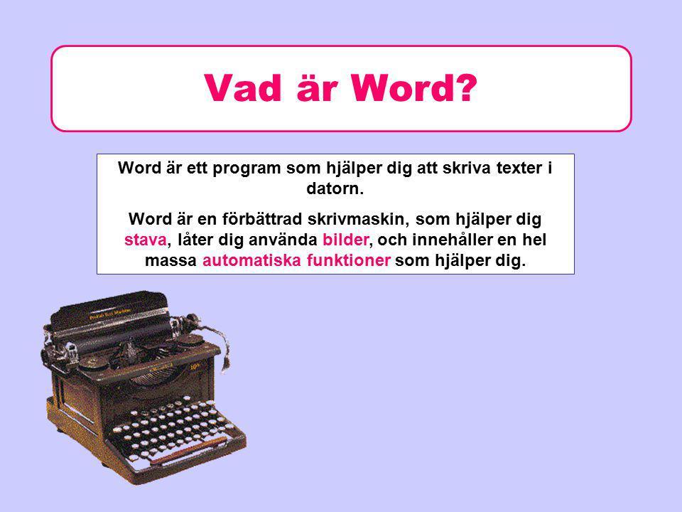 Vad är Word? Word är ett program som hjälper dig att skriva texter i datorn. Word är en förbättrad skrivmaskin, som hjälper dig stava, låter dig använ