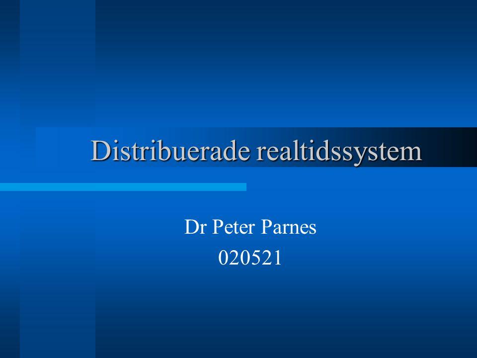 Distribuerade realtidssystem Dr Peter Parnes 020521