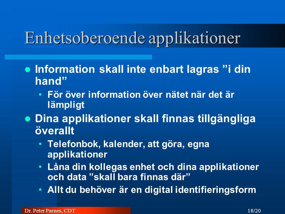 """18/20 Dr. Peter Parnes, CDT Enhetsoberoende applikationer Information skall inte enbart lagras """"i din hand"""" För över information över nätet när det är"""