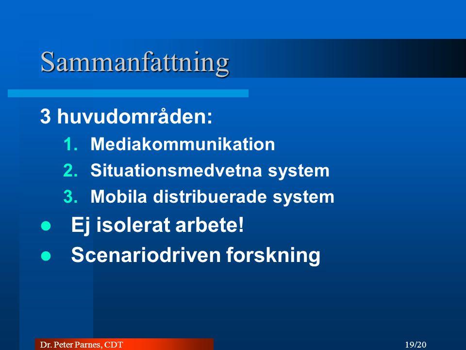 19/20 Dr. Peter Parnes, CDT Sammanfattning 3 huvudområden: 1.Mediakommunikation 2.Situationsmedvetna system 3.Mobila distribuerade system Ej isolerat