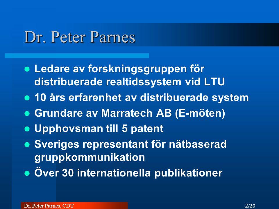 2/20 Dr. Peter Parnes, CDT Dr. Peter Parnes Ledare av forskningsgruppen för distribuerade realtidssystem vid LTU 10 års erfarenhet av distribuerade sy