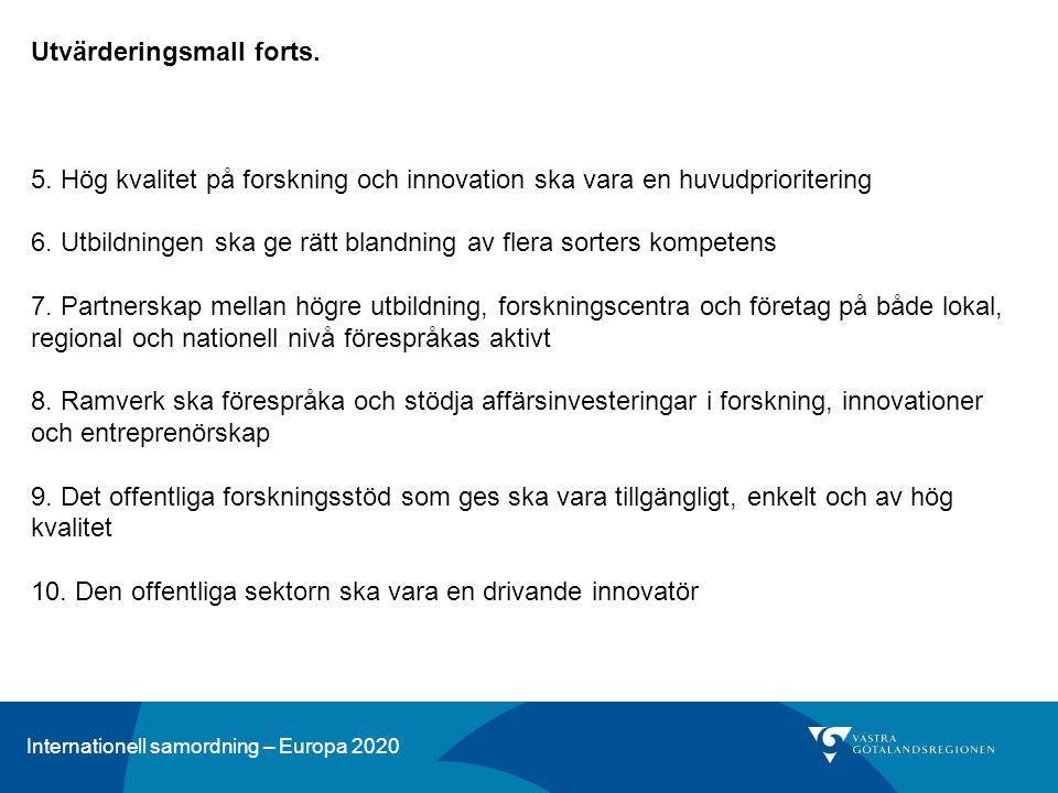 Internationell samordning – Europa 2020 Utvärderingsmall forts. 5. Hög kvalitet på forskning och innovation ska vara en huvudprioritering 6. Utbildnin