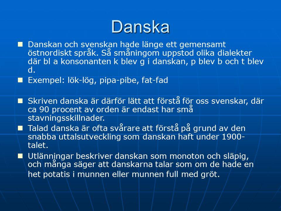 Danska Danskan och svenskan hade länge ett gemensamt östnordiskt språk. Så småningom uppstod olika dialekter där bl a konsonanten k blev g i danskan,