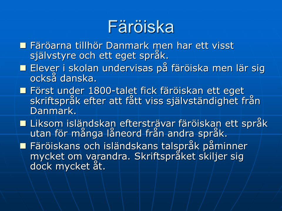 Färöiska Färöarna tillhör Danmark men har ett visst självstyre och ett eget språk. Färöarna tillhör Danmark men har ett visst självstyre och ett eget