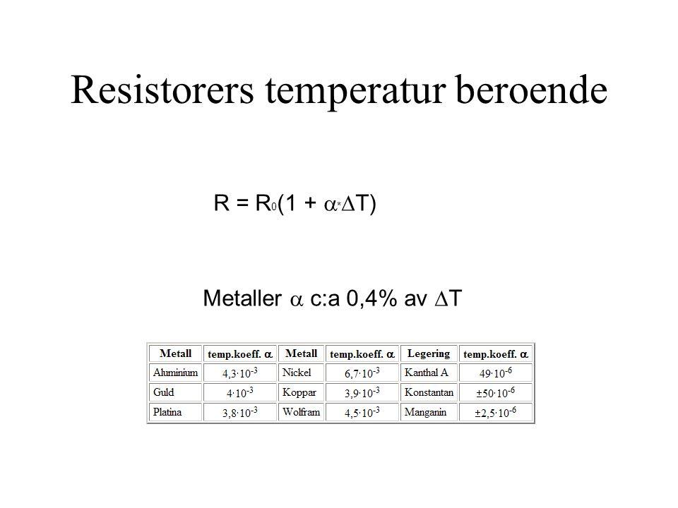 Resistorers temperatur beroende R = R 0 (1 +  *  T) Metaller  c:a 0,4% av  T