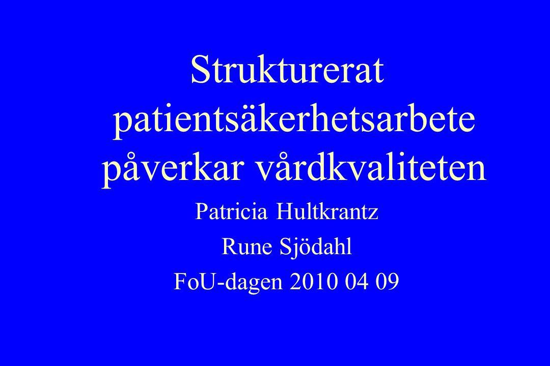 Strukturerat patientsäkerhetsarbete påverkar vårdkvaliteten Patricia Hultkrantz Rune Sjödahl FoU-dagen 2010 04 09