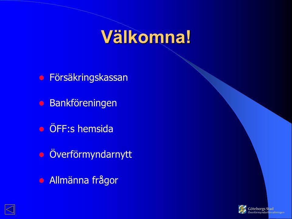 Välkomna! Försäkringskassan Bankföreningen ÖFF:s hemsida Överförmyndarnytt Allmänna frågor