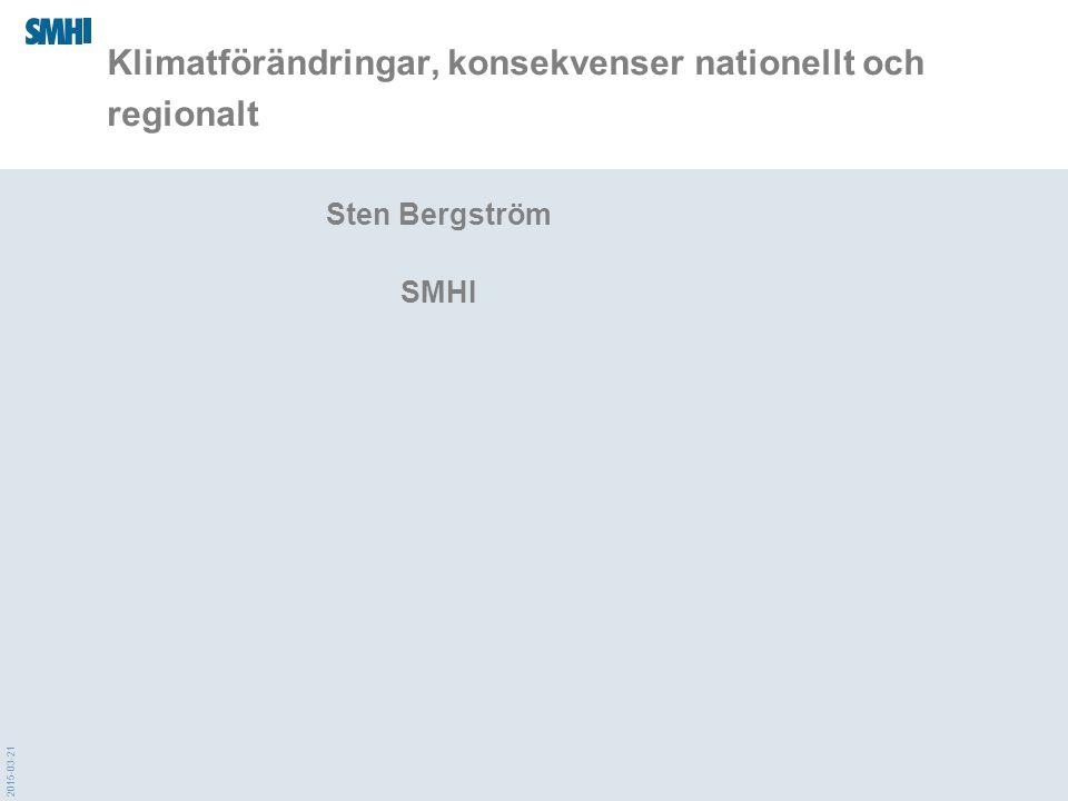 2015-03-21 Klimatförändringar, konsekvenser nationellt och regionalt Sten Bergström SMHI