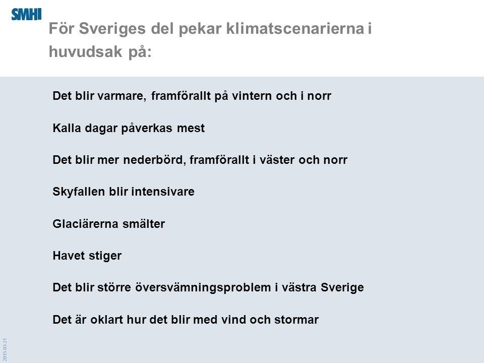 2015-03-21 För Sveriges del pekar klimatscenarierna i huvudsak på: Det blir varmare, framförallt på vintern och i norr Kalla dagar påverkas mest Det blir mer nederbörd, framförallt i väster och norr Skyfallen blir intensivare Glaciärerna smälter Havet stiger Det blir större översvämningsproblem i västra Sverige Det är oklart hur det blir med vind och stormar