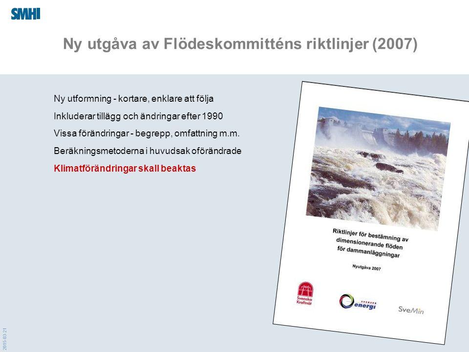 2015-03-21 Ny utgåva av Flödeskommitténs riktlinjer (2007) Ny utformning - kortare, enklare att följa Inkluderar tillägg och ändringar efter 1990 Vissa förändringar - begrepp, omfattning m.m.