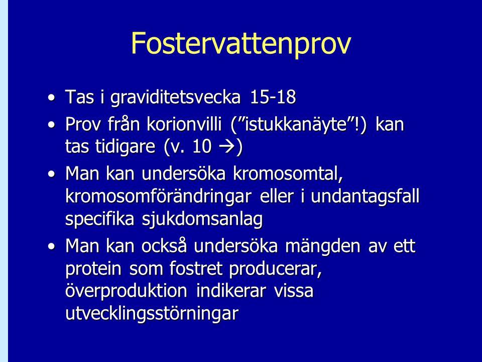 """Fostervattenprov Tas i graviditetsvecka 15-18Tas i graviditetsvecka 15-18 Prov från korionvilli (""""istukkanäyte""""!) kan tas tidigare (v. 10  )Prov från"""