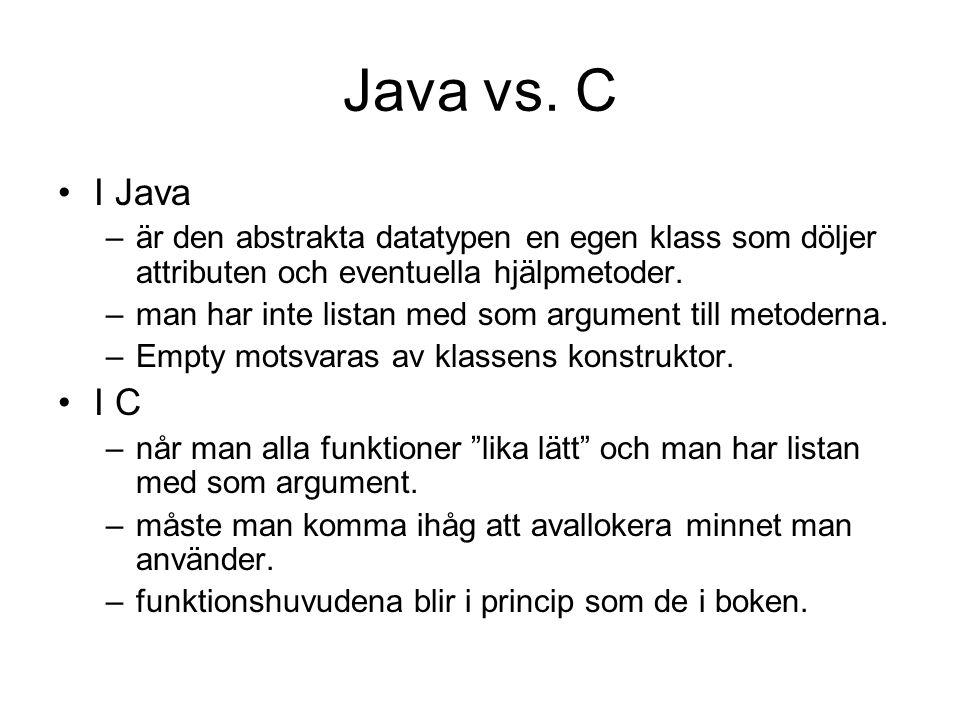 Java vs. C I Java –är den abstrakta datatypen en egen klass som döljer attributen och eventuella hjälpmetoder. –man har inte listan med som argument t