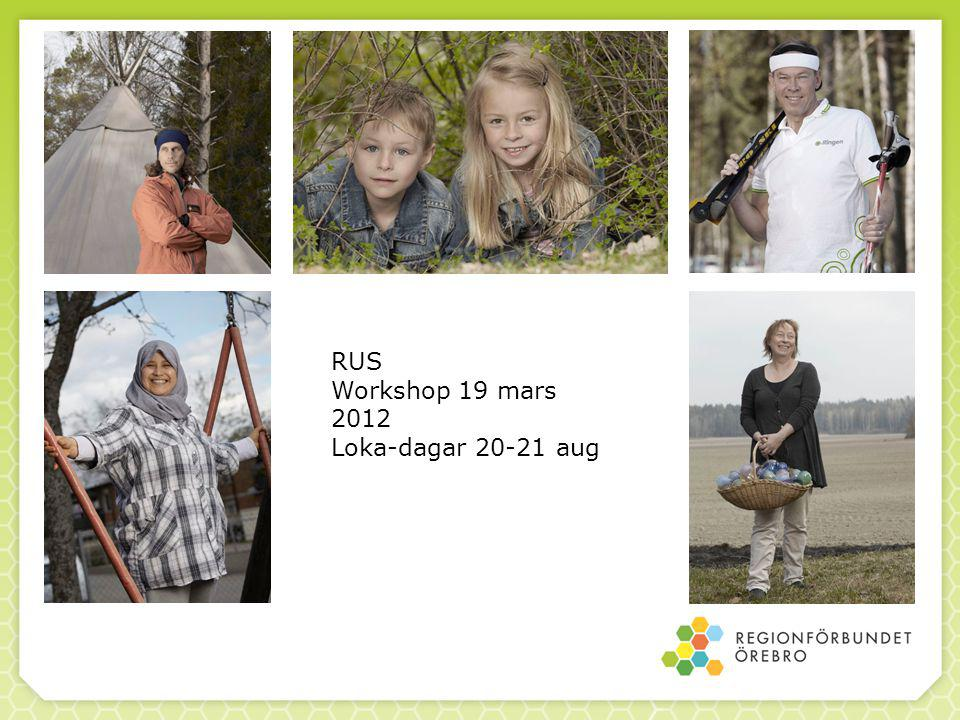 RUS Workshop 19 mars 2012 Loka-dagar 20-21 aug