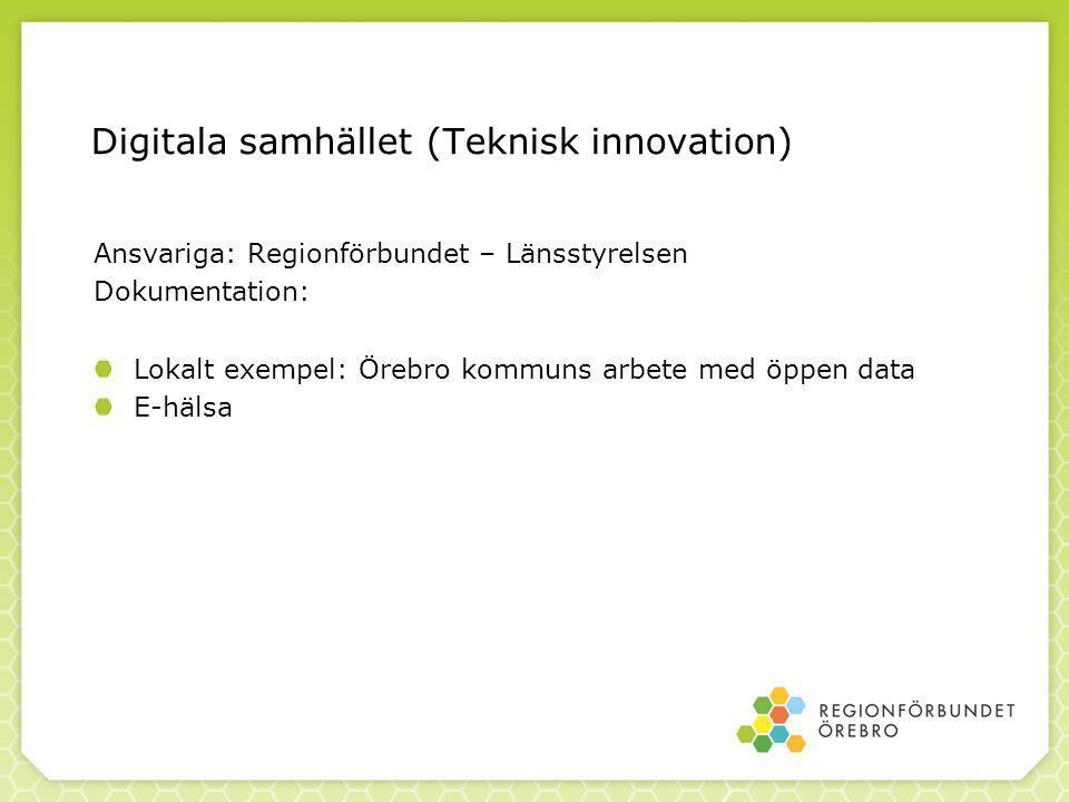 Digitala samhället (Teknisk innovation) Ansvariga: Regionförbundet – Länsstyrelsen Dokumentation: Lokalt exempel: Örebro kommuns arbete med öppen data E-hälsa