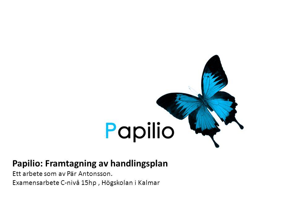 Papilio: Framtagning av handlingsplan Ett arbete som av Pär Antonsson. Examensarbete C-nivå 15hp, Högskolan i Kalmar