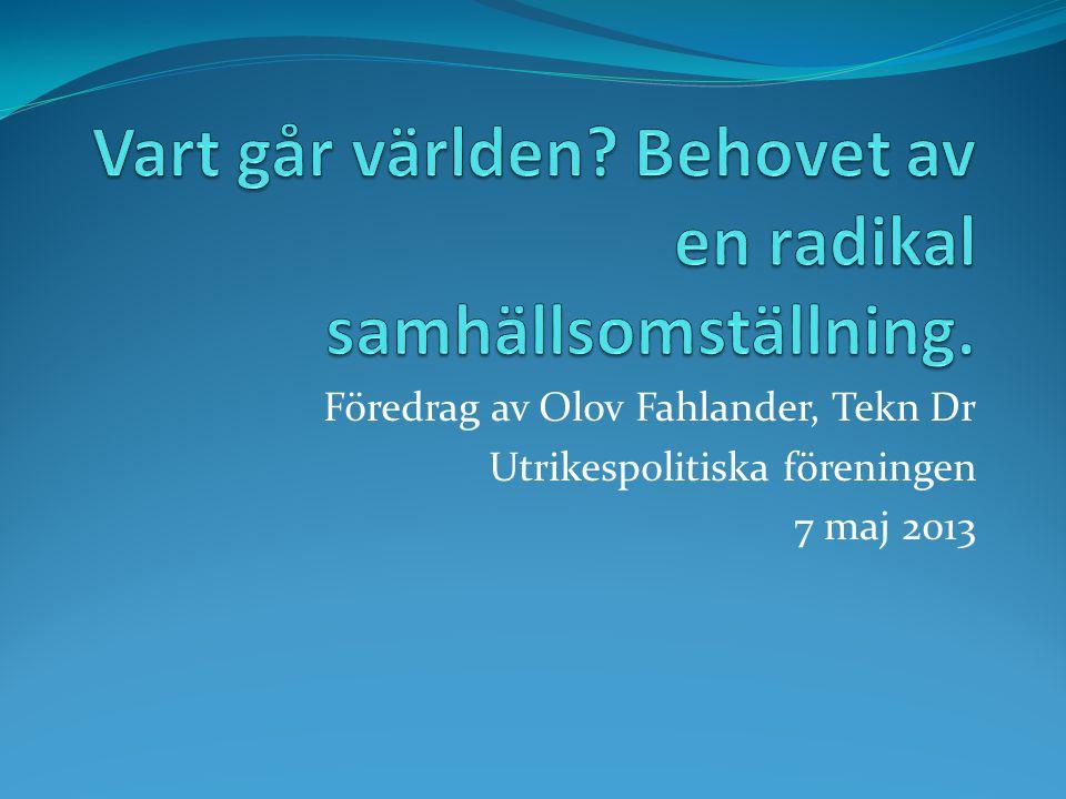 Föredrag av Olov Fahlander, Tekn Dr Utrikespolitiska föreningen 7 maj 2013