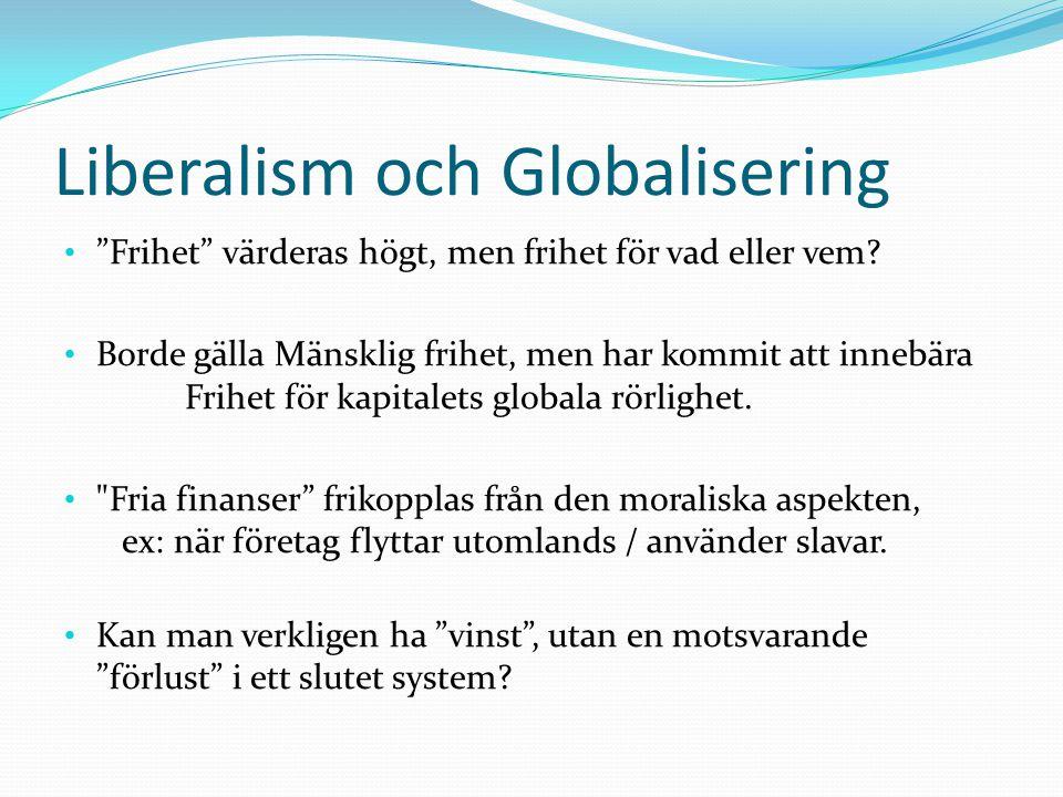 """Liberalism och Globalisering """"Frihet"""" värderas högt, men frihet för vad eller vem? Borde gälla Mänsklig frihet, men har kommit att innebära Frihet för"""