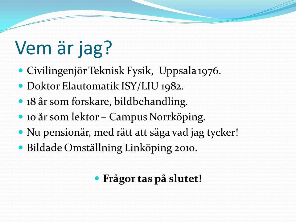 Vem är jag? Civilingenjör Teknisk Fysik, Uppsala 1976. Doktor Elautomatik ISY/LIU 1982. 18 år som forskare, bildbehandling. 10 år som lektor – Campus