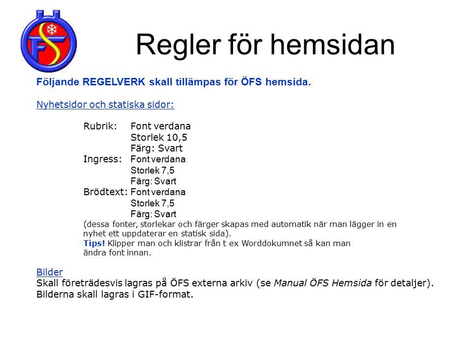 Regler för hemsidan Följande REGELVERK skall tillämpas för ÖFS hemsida. Nyhetsidor och statiska sidor: Rubrik: Font verdana Storlek 10,5 Färg: Svart I