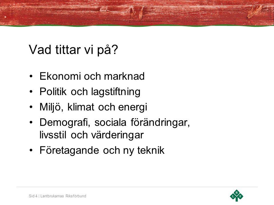 Sid 4 | Lantbrukarnas Riksförbund Vad tittar vi på? Ekonomi och marknad Politik och lagstiftning Miljö, klimat och energi Demografi, sociala förändrin