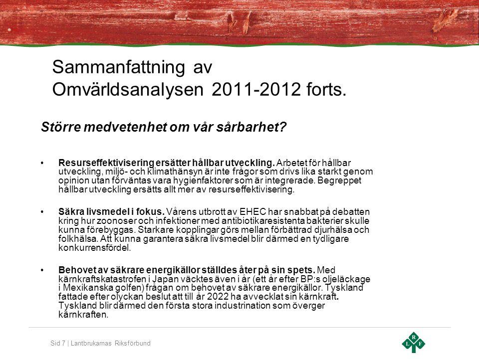 Sid 7 | Lantbrukarnas Riksförbund Större medvetenhet om vår sårbarhet? Resurseffektivisering ersätter hållbar utveckling. Arbetet för hållbar utveckli
