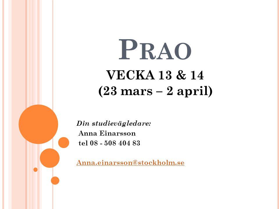 P RAO VECKA 13 & 14 (23 mars – 2 april) Din studievägledare: Anna Einarsson tel 08 - 508 404 83 Anna.einarsson@stockholm.se