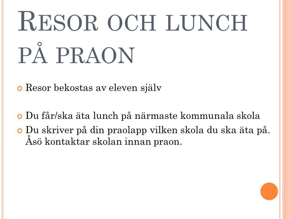 R ESOR OCH LUNCH PÅ PRAON Resor bekostas av eleven själv Du får/ska äta lunch på närmaste kommunala skola Du skriver på din praolapp vilken skola du s