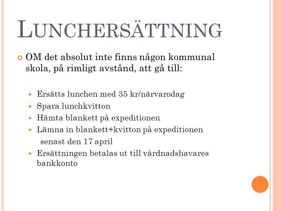 L UNCHERSÄTTNING OM det absolut inte finns någon kommunal skola, på rimligt avstånd, att gå till: Ersätts lunchen med 35 kr/närvarodag Spara lunchkvit