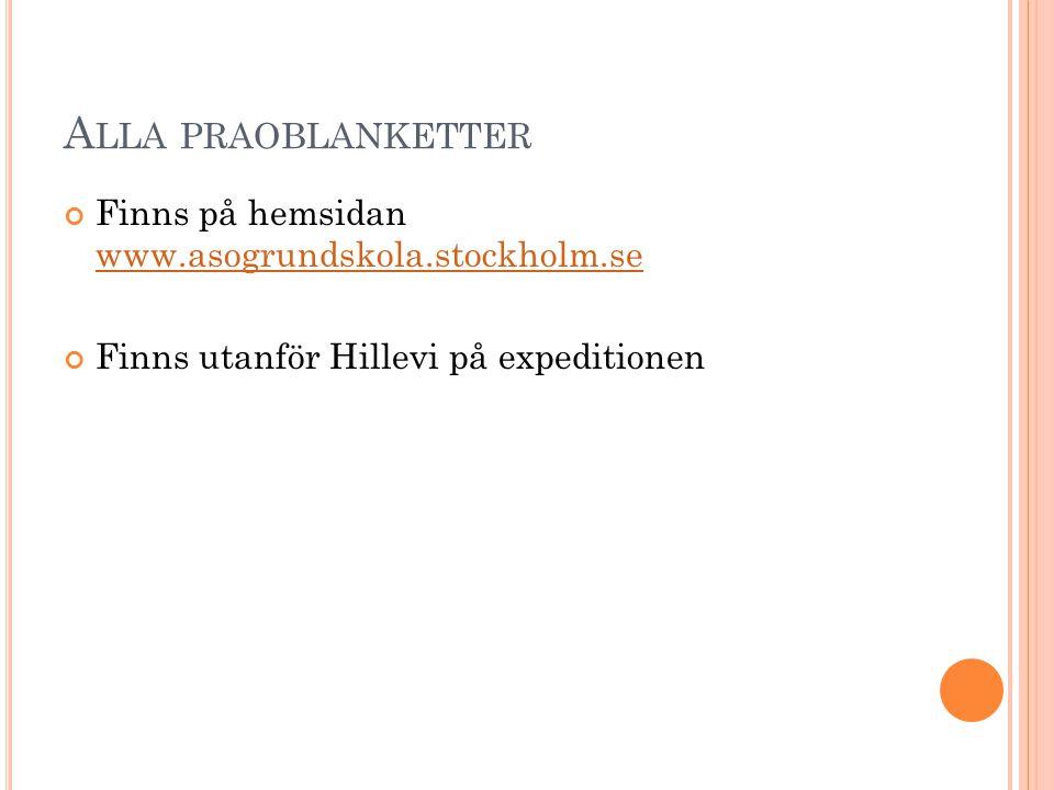 A LLA PRAOBLANKETTER Finns på hemsidan www.asogrundskola.stockholm.se www.asogrundskola.stockholm.se Finns utanför Hillevi på expeditionen