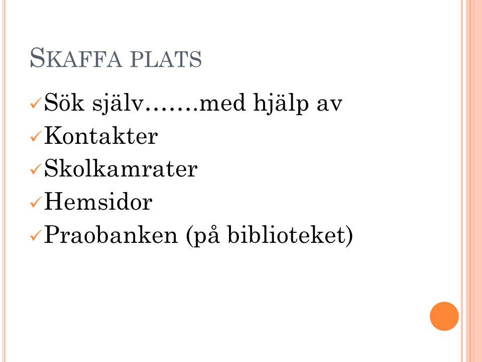 S KAFFA PLATS Sök själv…….med hjälp av Kontakter Skolkamrater Hemsidor Praobanken (på biblioteket)