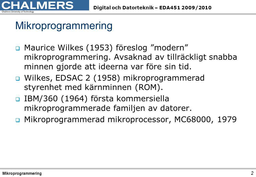 Digital och Datorteknik – EDA451 2009/2010 23 Mikroprogrammering Sekvens Adress (Hex) Hopp villkor G K Hopp adress (Hex) Styrsignaler (aktiva) FETCH108G 0 =0LD MA, IncPC, 109G 0 =0LD I, MR, NE