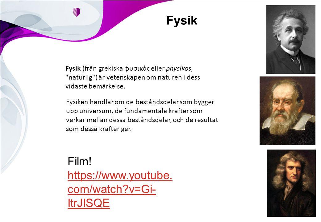 Fysik Fysik (från grekiska φυσικός eller physikos,