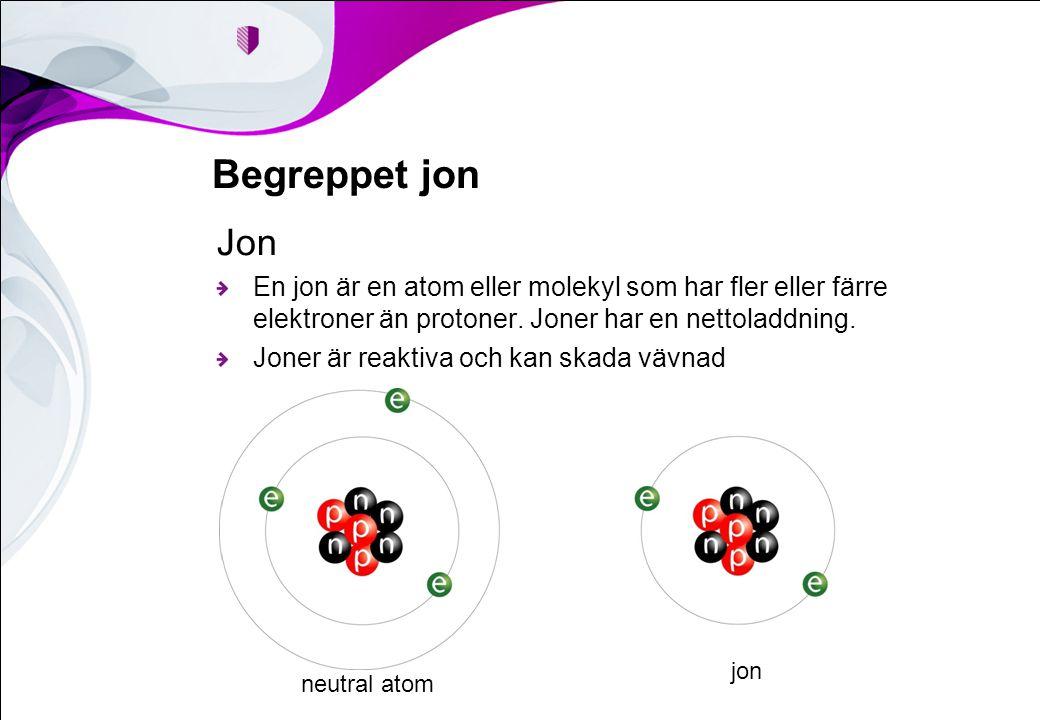 Begreppet jon Jon En jon är en atom eller molekyl som har fler eller färre elektroner än protoner. Joner har en nettoladdning. Joner är reaktiva och k