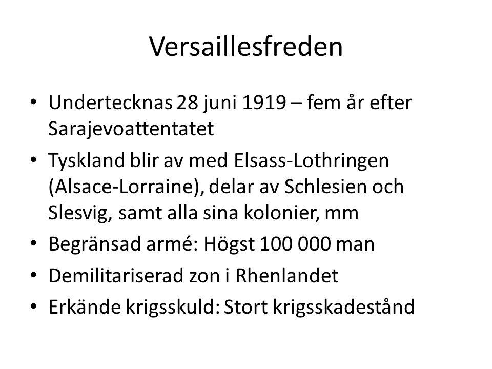 Versaillesfreden Undertecknas 28 juni 1919 – fem år efter Sarajevoattentatet Tyskland blir av med Elsass-Lothringen (Alsace-Lorraine), delar av Schlesien och Slesvig, samt alla sina kolonier, mm Begränsad armé: Högst 100 000 man Demilitariserad zon i Rhenlandet Erkände krigsskuld: Stort krigsskadestånd