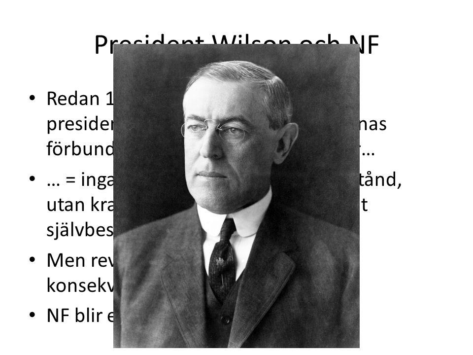 President Wilson och NF Redan 1918 lanserade amerikanske presidenten Wilson genom Nationernas förbund förslaget om fred utan seger… … = inga landöverlåtelser och skadestånd, utan krav på demokrati och nationellt självbestämmande Men revanschismen segrar och får konsekvenser.