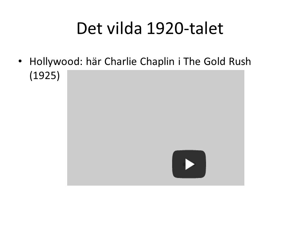 Det vilda 1920-talet Hollywood: här Charlie Chaplin i The Gold Rush (1925)