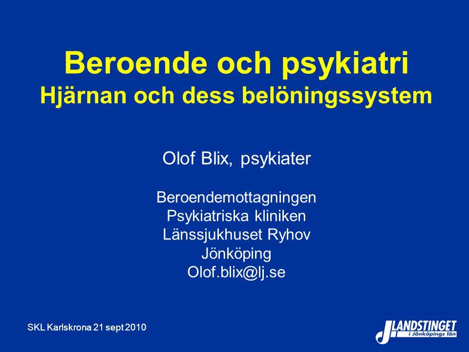 SKL Karlskrona 21 sept 2010 Beroende och psykiatri Hjärnan och dess belöningssystem Olof Blix, psykiater Beroendemottagningen Psykiatriska kliniken Länssjukhuset Ryhov Jönköping Olof.blix@lj.se