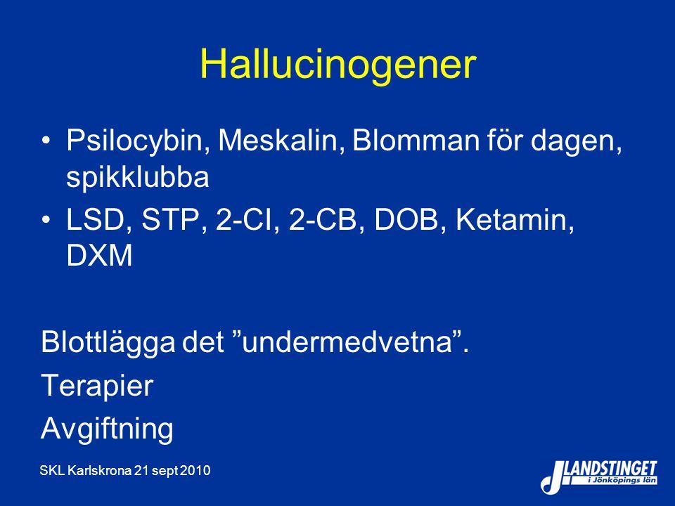 SKL Karlskrona 21 sept 2010 Hallucinogener Psilocybin, Meskalin, Blomman för dagen, spikklubba LSD, STP, 2-CI, 2-CB, DOB, Ketamin, DXM Blottlägga det undermedvetna .