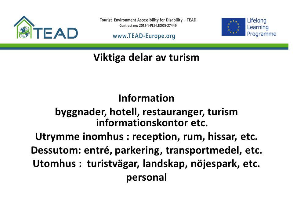 Viktiga delar av turism Information byggnader, hotell, restauranger, turism informationskontor etc. Utrymme inomhus : reception, rum, hissar, etc. Des