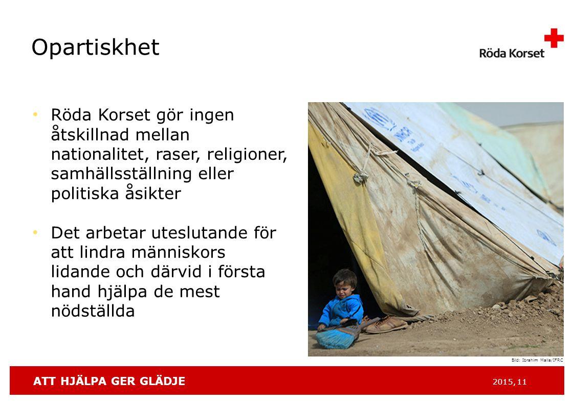 ATT HJÄLPA GER GLÄDJE 2015, 11 Opartiskhet Röda Korset gör ingen åtskillnad mellan nationalitet, raser, religioner, samhällsställning eller politiska åsikter Det arbetar uteslutande för att lindra människors lidande och därvid i första hand hjälpa de mest nödställda Bild: Ibrahim Malla/IFRC