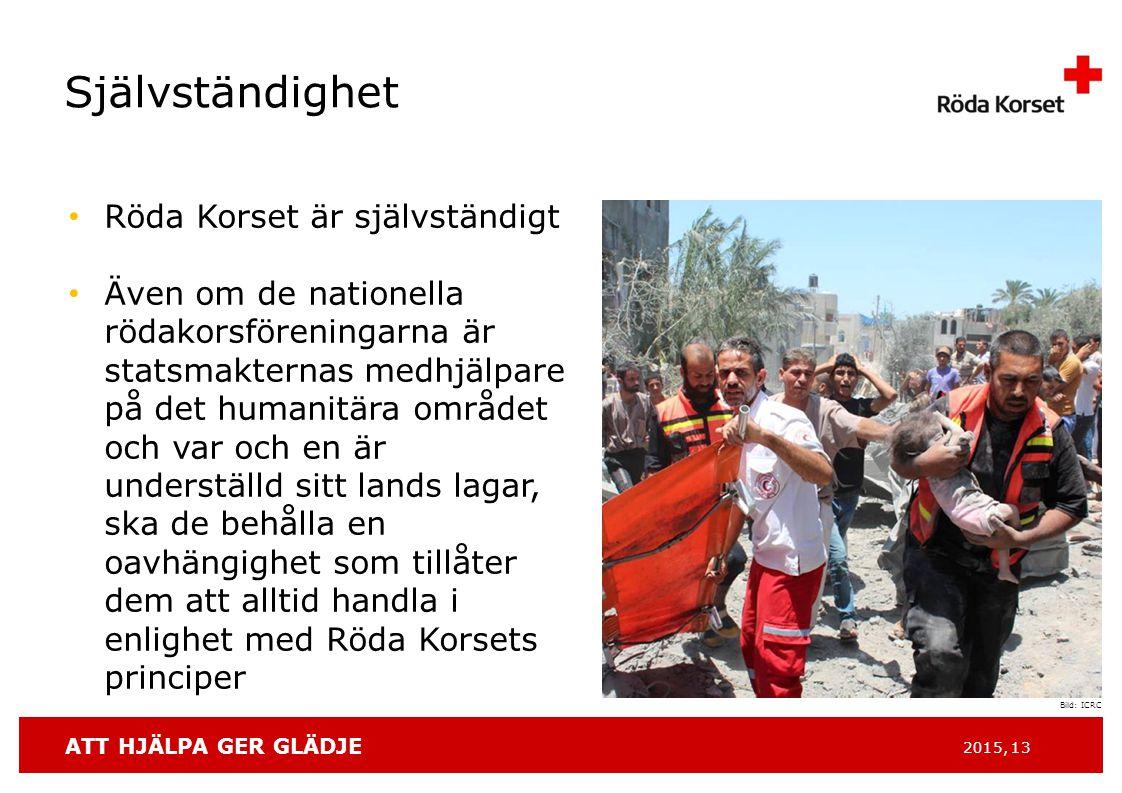 ATT HJÄLPA GER GLÄDJE 2015, 13 Röda Korset är självständigt Även om de nationella rödakorsföreningarna är statsmakternas medhjälpare på det humanitära området och var och en är underställd sitt lands lagar, ska de behålla en oavhängighet som tillåter dem att alltid handla i enlighet med Röda Korsets principer Självständighet Bild: ICRC