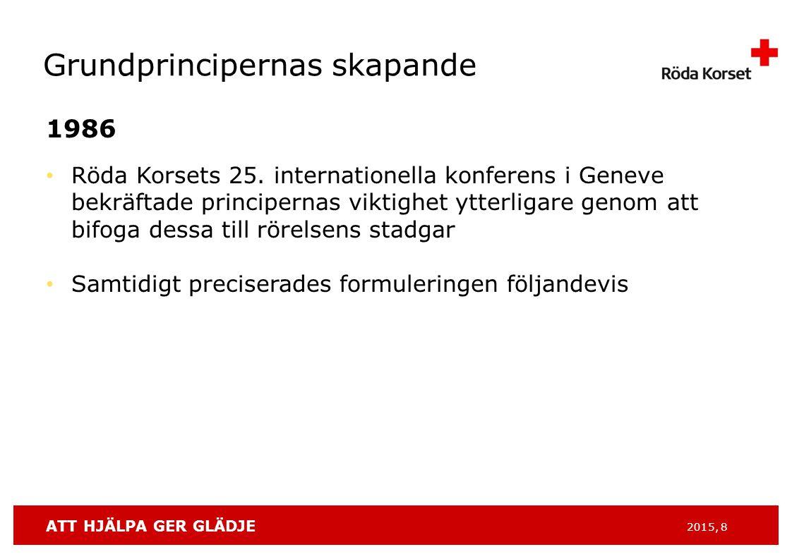 ATT HJÄLPA GER GLÄDJE 2015, 8 Grundprincipernas skapande 1986 Röda Korsets 25.